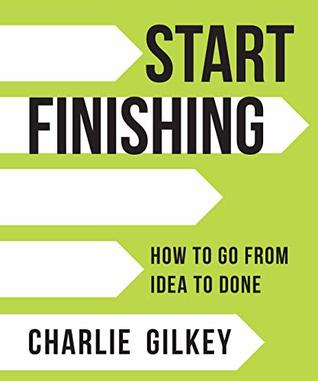 Start Finishing by Charlie Gilkey