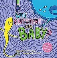 Wie entsteht ein Baby?: Ein Buch für jede Art von Familie und jede Art von Kind