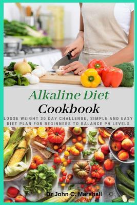 Alkaline Diet Cookbook: Loose Weight 30 Day Challenge