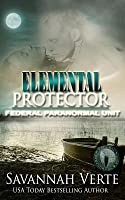 Elemental Protector (Federal Paranormal Unit)