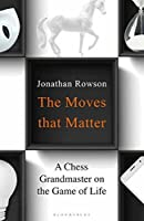 The Moves that Matter: A Chess Grandmaster on the Game of Life