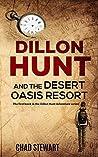 Dillon Hunt And The Desert Oasis Resort (The Dillon Hunt Adventure Series Book 1)