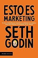 Esto es marketing (Edición mexicana): No uses el marketing para solucionar los problemas de tu empresa: úsalo para solucionar los problemas de tus clientes