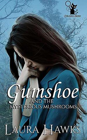 Gumshoe And The Mysterious Mushrooms by Laura Hawks