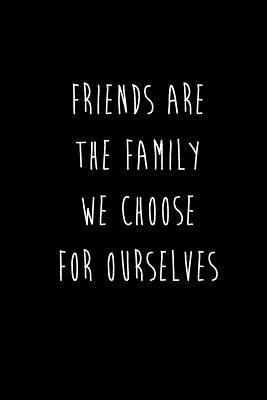 Friends Are The Family We Choose For Ourselves Best Friends Gifts Journal Notebook Quality Bound Cover 110 Lined Pages By Not A Book