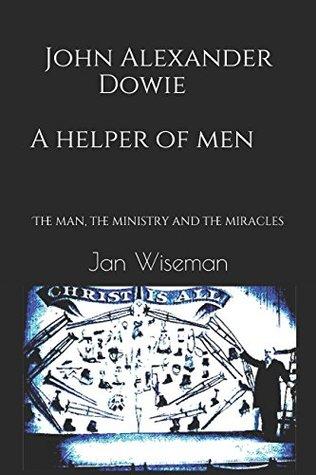 John Alexander Dowie - A Helper of Men