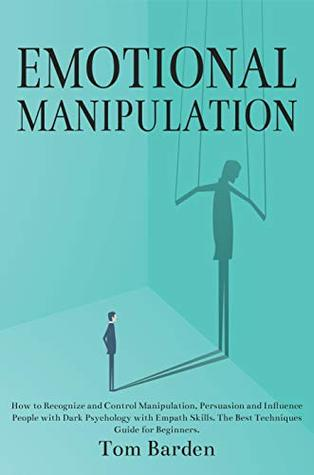 Emotional Manipulation: How to Recognize and Control Manipulation
