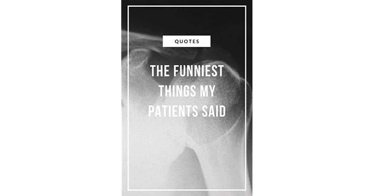 Quotes The funniest things my Patients said: A Journal to