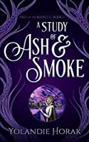 A Study of Ash & Smoke (Fall of the Mantle Book 1)