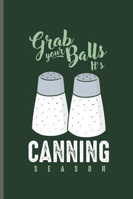 Grab your Balls it's Canning season: Cooking Chef Cooks notebooks gift (6x9) Lined notebook to write in