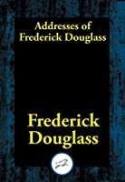 Addresses of Frederick Douglass