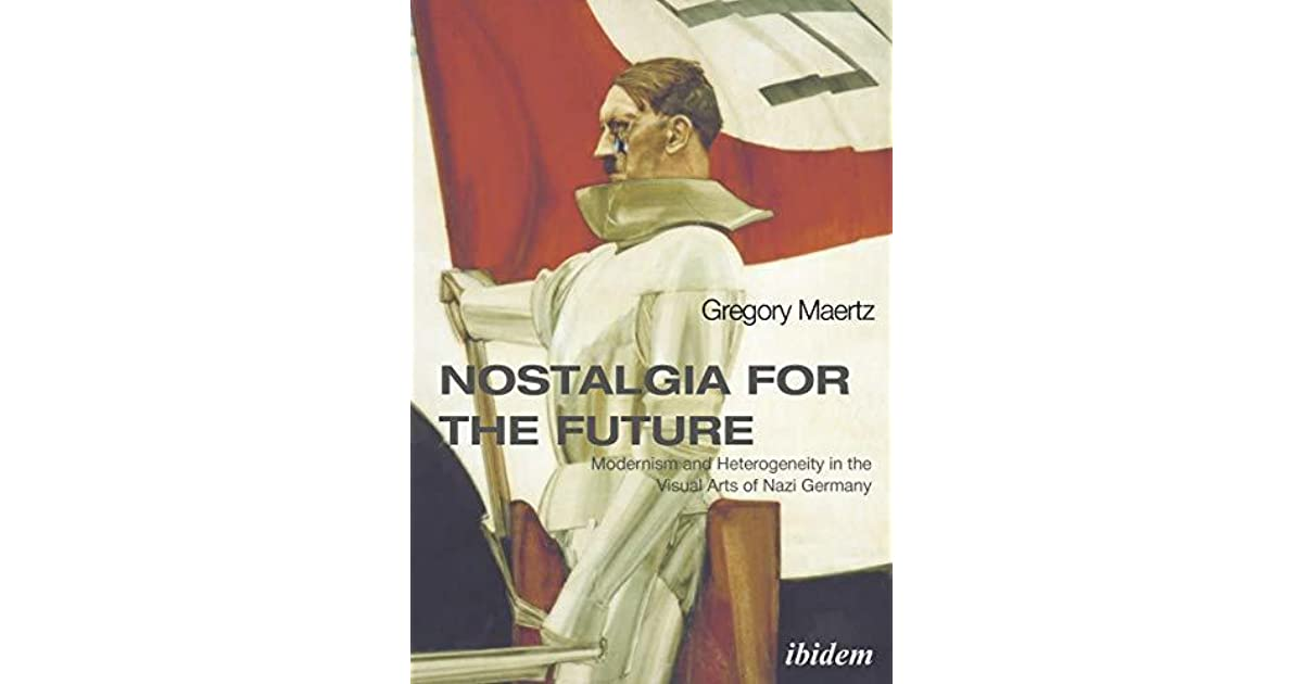 Nostalgia For The Future Modernism And Heterogeneity In The