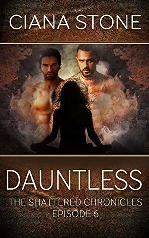 Dauntless (The Shattered Chronicles #6) by Ciana Stone