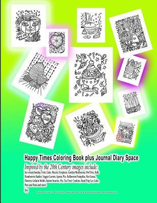 Happy Times Coloring Book plus Journal Diary Space Inspired by the 20th Century images include: Ice-cream Sunday, Fruit, Cake, Hearts, Fireplace, Garden Mushroom, Owl Tree, Folk Handwoven Basket, Veggie Carrots, Apron, Pie, Halloween Pumpkin, Hot Cocoa...