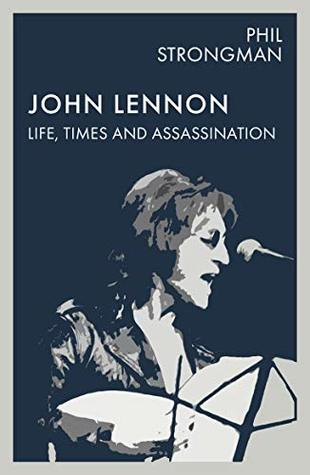 John Lennon: Life, Times and Assassination