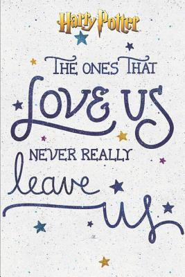 Harry Potter The Ones That Love Us Never Really Leave Us