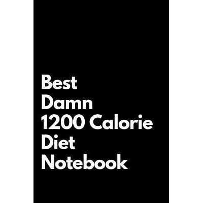 Best Damn 1200 Calorie Diet Notebook: Blank Lined Notebook
