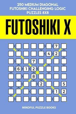 Futoshiki X: 250 Medium Diagonal Futoshiki Challenging Logic