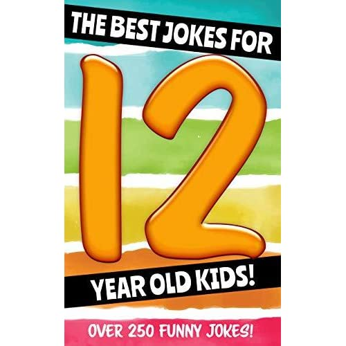 The Best Jokes For 12 Year Old Kids!: Over 250 Really Funny