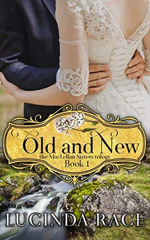 Old and New: The Enchanted Wedding Dress Book 1 (The MacLellan Sisters Trilogy)