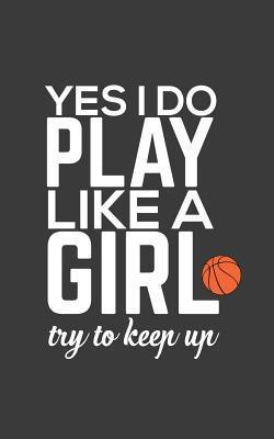 Play Like A Girl: Yes I Know I Do Play Like A Girl, Try To Keep