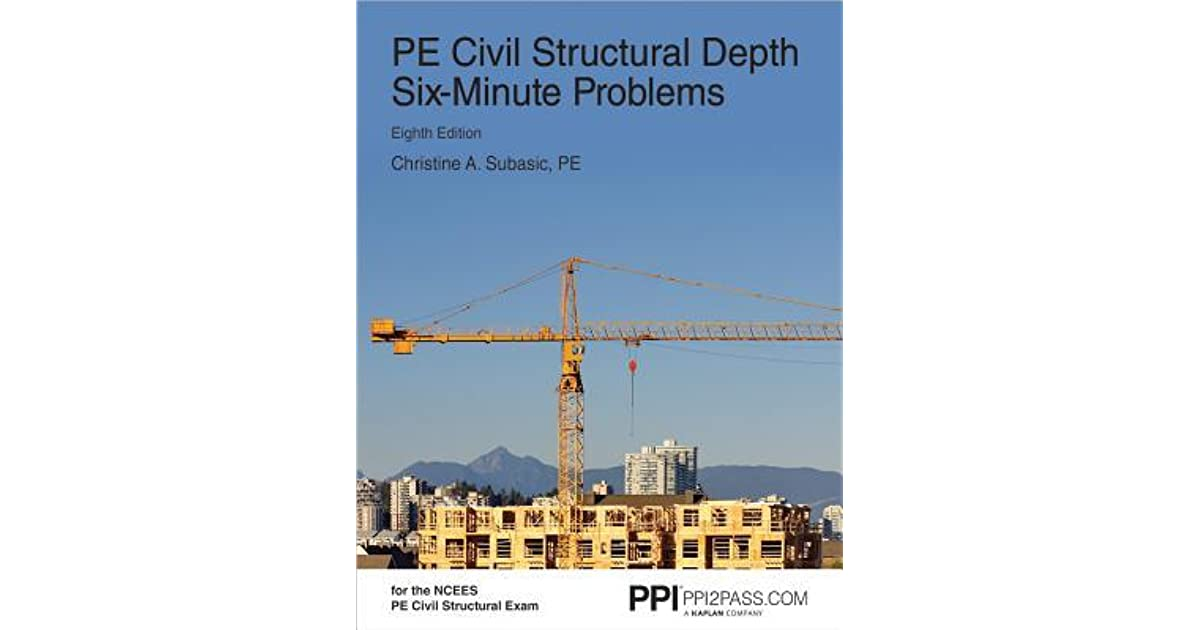 PE Civil Structural Depth Six-Minute Problems by Christine A  Subasic