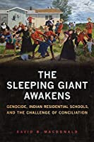 The Sleeping Giant Awakens: Genocide, Indian Residential Schools, and the Challenge of Conciliation (UTP Insights)