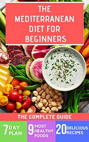 Mediterranean Diet for Beginners : The Complete Guide