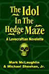 The Idol In The Hedge Maze: A Lovecraftian Novelette