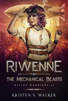 Riwenne & the Mechanical Beasts (Divine Warriors #1)