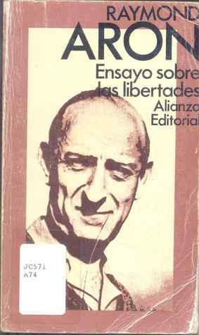 Ensayo Sobre Las Libertades by Raymond Aron