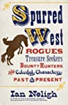 Spurred West: Rogues, Treasure Seekers, Bounty Hunters, and Colorful Characters Past and Present