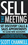 Sell The Meeting: Set Discovery Calls & Sales Appointments To Close New Accounts: A Lead Generation Process With Phone Script Samples For B2B Appointment Setting & Cold Calling