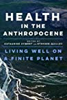 Health in the Anthropocene: Living Well on a Finite Planet