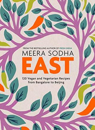 East: 120 Vegan and Vegetarian recipes from Bangalore to Beijing