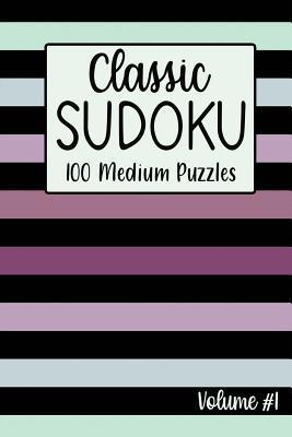 Classic Sudoku 100 Medium Puzzles Volume #1: Including