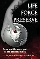 Life Force Preserve (Life Force Preserve, #1)