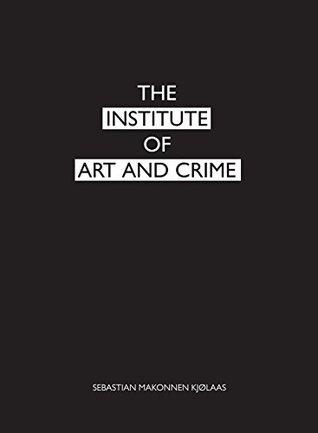 The Institute Of Art And Crime By Sebastian Makonnen Kjolaas