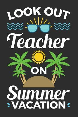 Look Out Teacher on Summer Vacation: A Lined Notebook, Diary