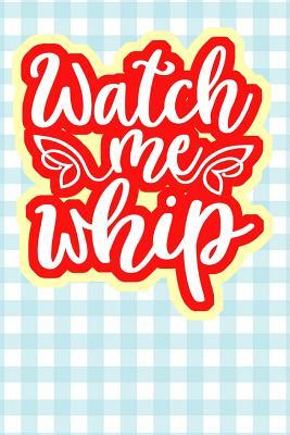 Watch Me Whip: 110-Page Recipe Cooking Journal Book With Pre-loaded Recipes Templates: Sections For Ingredients, Directions, Notes and More