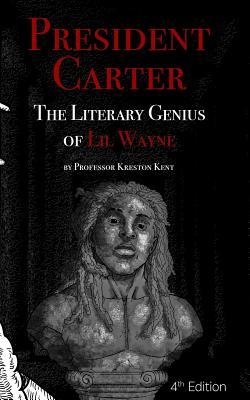 The Literary Genius of Lil Wayne: President Carter - The Cases for Lil Wayne's Nobel Prize in Literature and Pulitzer for Poetry