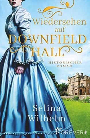 Wiedersehen auf Downfield Hall: Historischer Roman