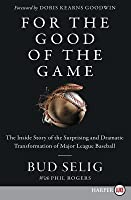 For the Good of the Game: The Inside Story of the Transformation of Major League Baseball