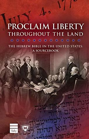 Proclaim Liberty Throughout the Land: The Hebrew Bible in the United States: A Sourcebook