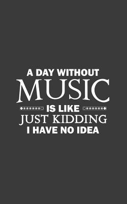 A Day Without Music Is Like: A Day Without Music Is Like ...