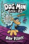 Dog Man: Fetch-22 (Dog Man, #8)