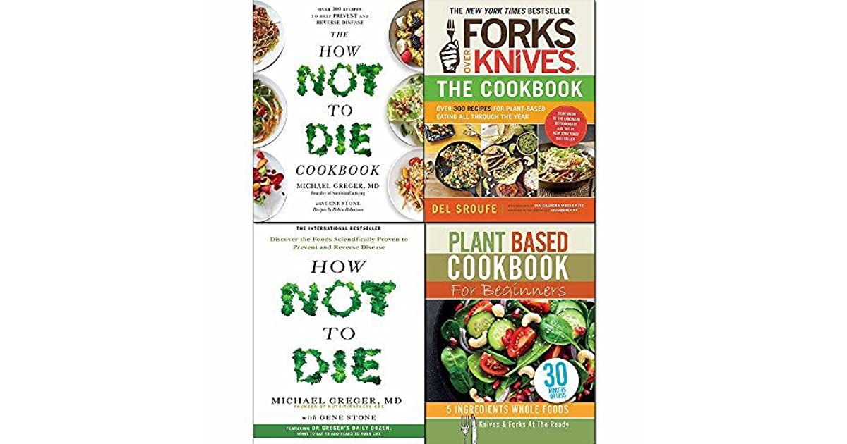 Forks Over Knives The Cookbook How Not To Die Cookbook And Plant Based Cookbook For Beginners 4 Books Collection Set By Del Sroufe