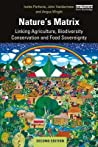Nature's Matrix: Linking Agriculture, Biodiversity Conservation and Food Sovereignty