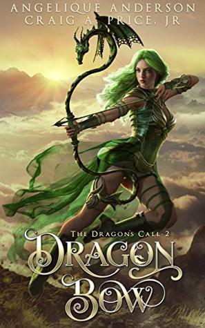 Dragon Bow: An Epic Fantasy Adventure (The Dragon's Call Book 2)