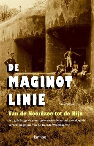 De Maginotlinie: van de Noordzee tot de Rijn